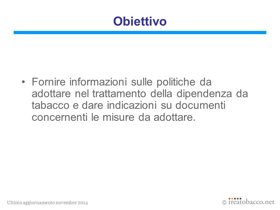 Ultimo aggiornamento novembre 2014  Obiettivo Fornire informazioni sulle politiche da adottare nel trattamento della dipendenza da tabacco e dare indicazioni su documenti concernenti le misure da adottare.