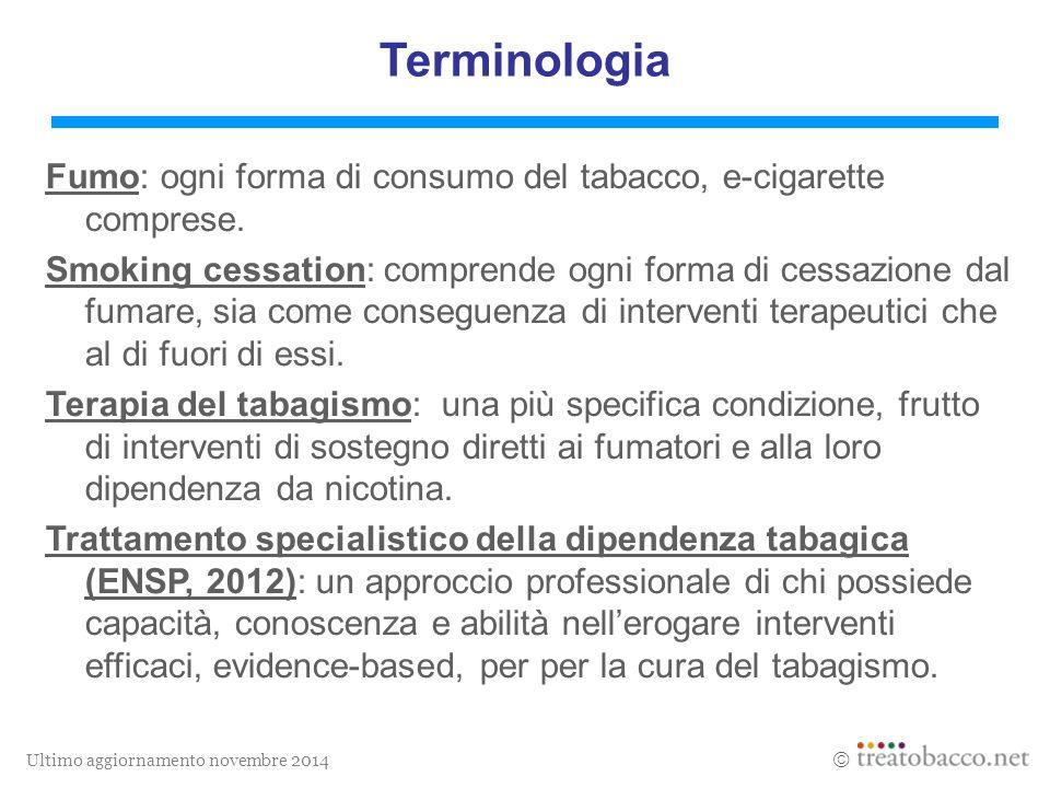 Ultimo aggiornamento novembre 2014  Terminologia Fumo: ogni forma di consumo del tabacco, e-cigarette comprese.