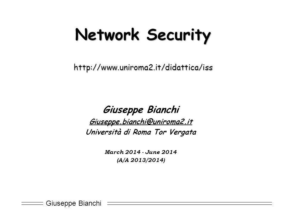 Giuseppe Bianchi Network Security http://www.uniroma2.it/didattica/iss Giuseppe Bianchi Giuseppe.bianchi@uniroma2.it Università di Roma Tor Vergata Ma