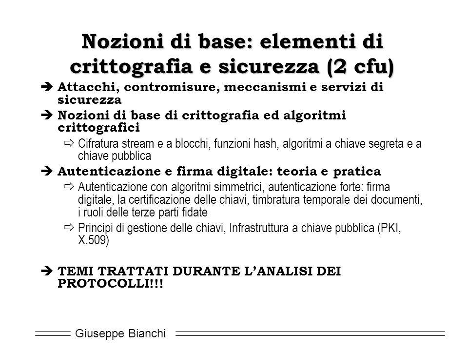 Giuseppe Bianchi Nozioni di base: elementi di crittografia e sicurezza (2 cfu)  Attacchi, contromisure, meccanismi e servizi di sicurezza  Nozioni d