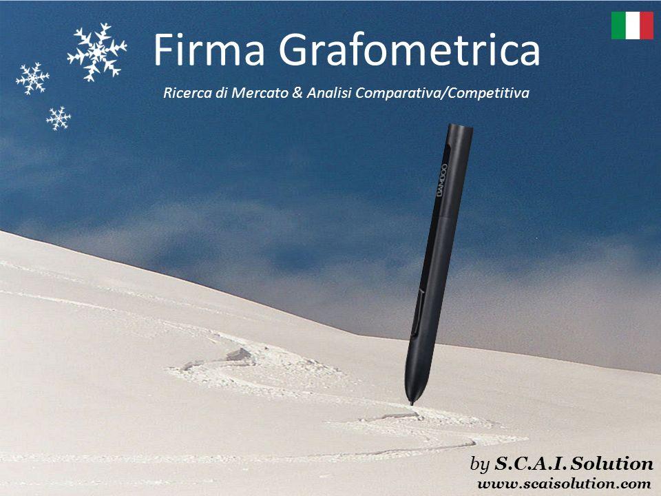 Firma Grafometrica by S.C.A.I. Solution www.scaisolution.com Ricerca di Mercato & Analisi Comparativa/Competitiva