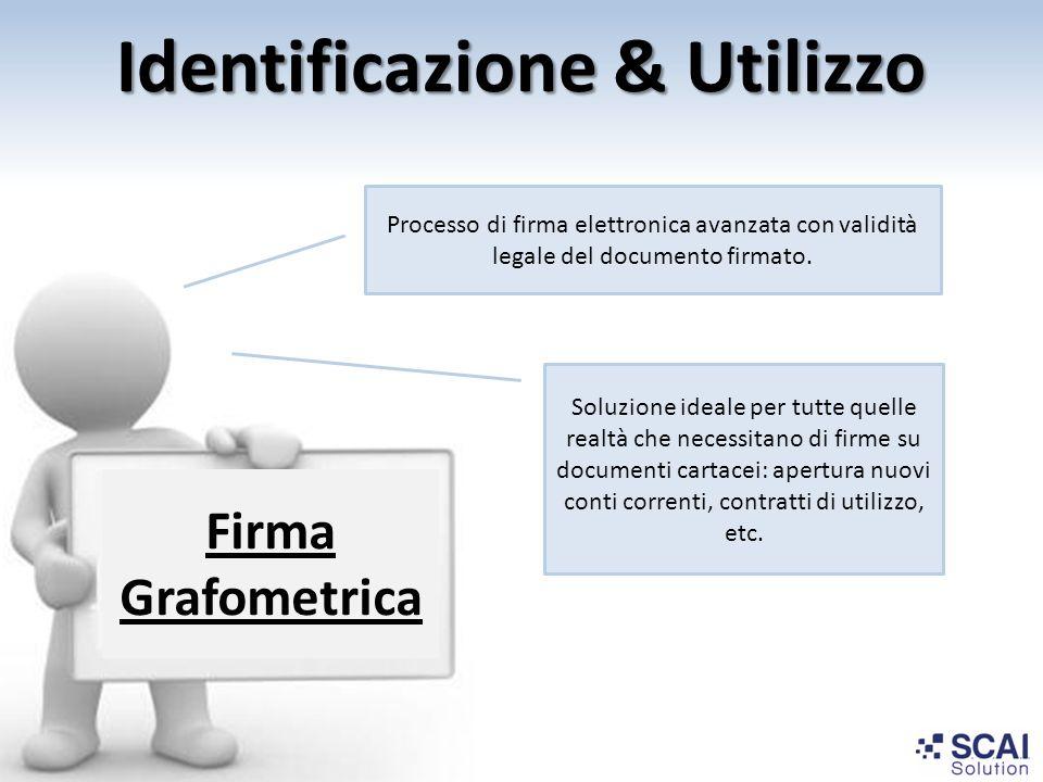 Identificazione & Utilizzo Firma Grafometrica Processo di firma elettronica avanzata con validità legale del documento firmato. Soluzione ideale per t