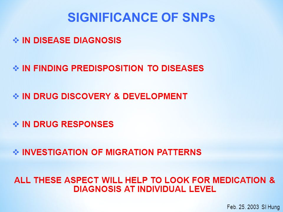 SIGNIFICANCE OF SNPs  IN DISEASE DIAGNOSIS  IN FINDING PREDISPOSITION TO DISEASES  IN DRUG DISCOVERY & DEVELOPMENT  IN DRUG RESPONSES  INVESTIGATION OF MIGRATION PATTERNS ALL THESE ASPECT WILL HELP TO LOOK FOR MEDICATION & DIAGNOSIS AT INDIVIDUAL LEVEL Feb.