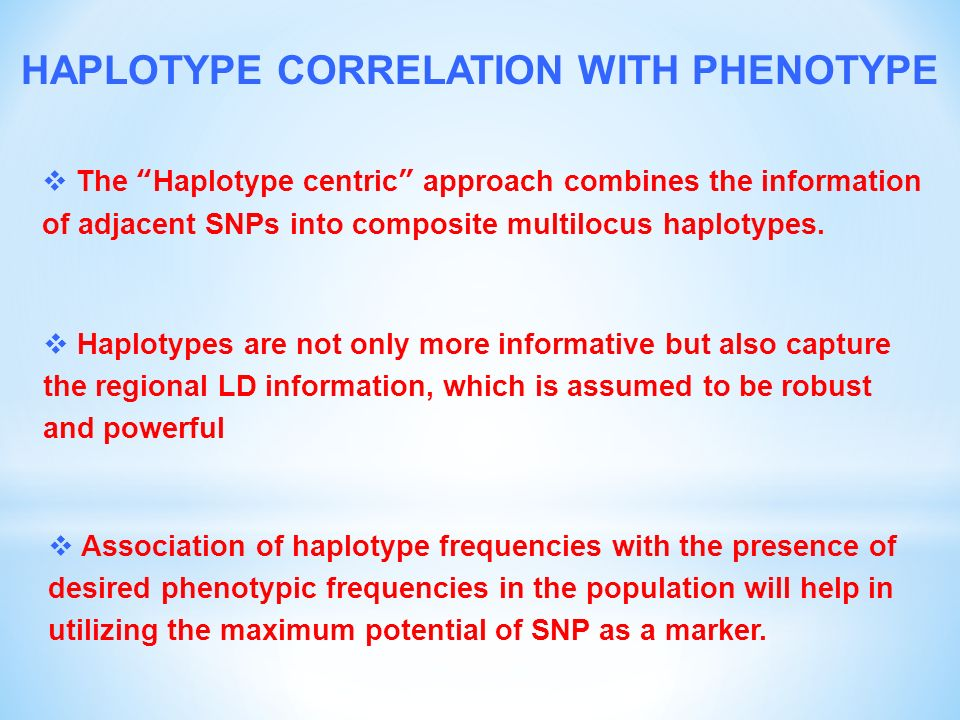  Association of haplotype frequencies with the presence of desired phenotypic frequencies in the population will help in utilizing the maximum potential of SNP as a marker.