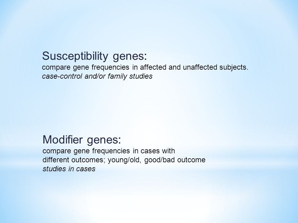 Susceptibility genes: compare gene frequencies in affected and unaffected subjects.