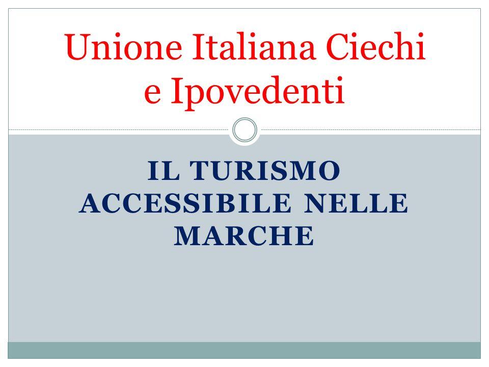 IL TURISMO ACCESSIBILE NELLE MARCHE Unione Italiana Ciechi e Ipovedenti