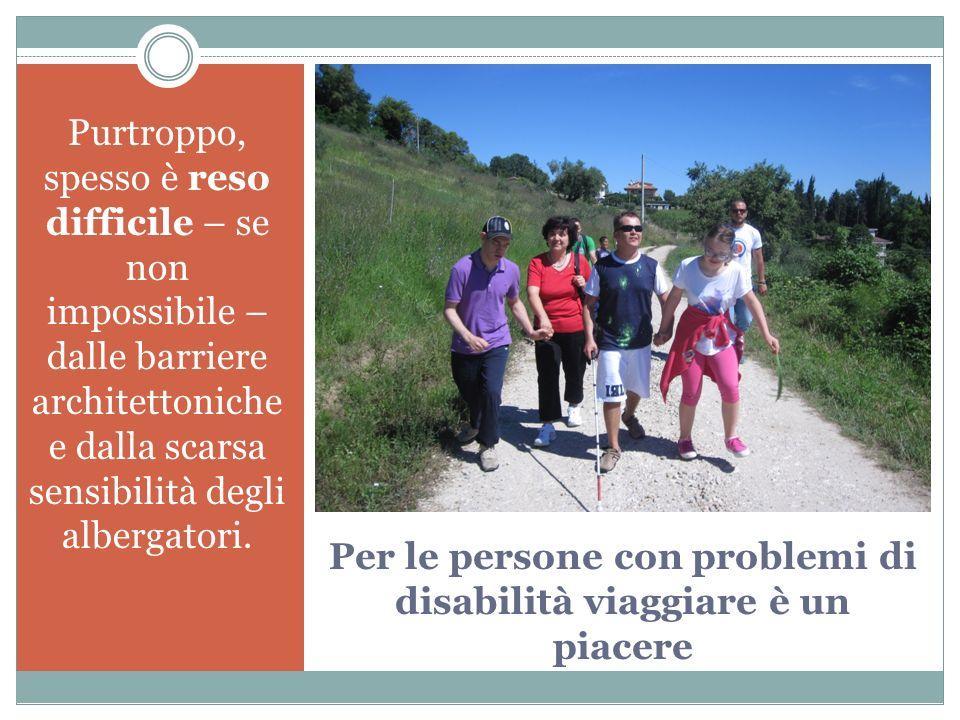 Per le persone con problemi di disabilità viaggiare è un piacere Purtroppo, spesso è reso difficile – se non impossibile – dalle barriere architettoni