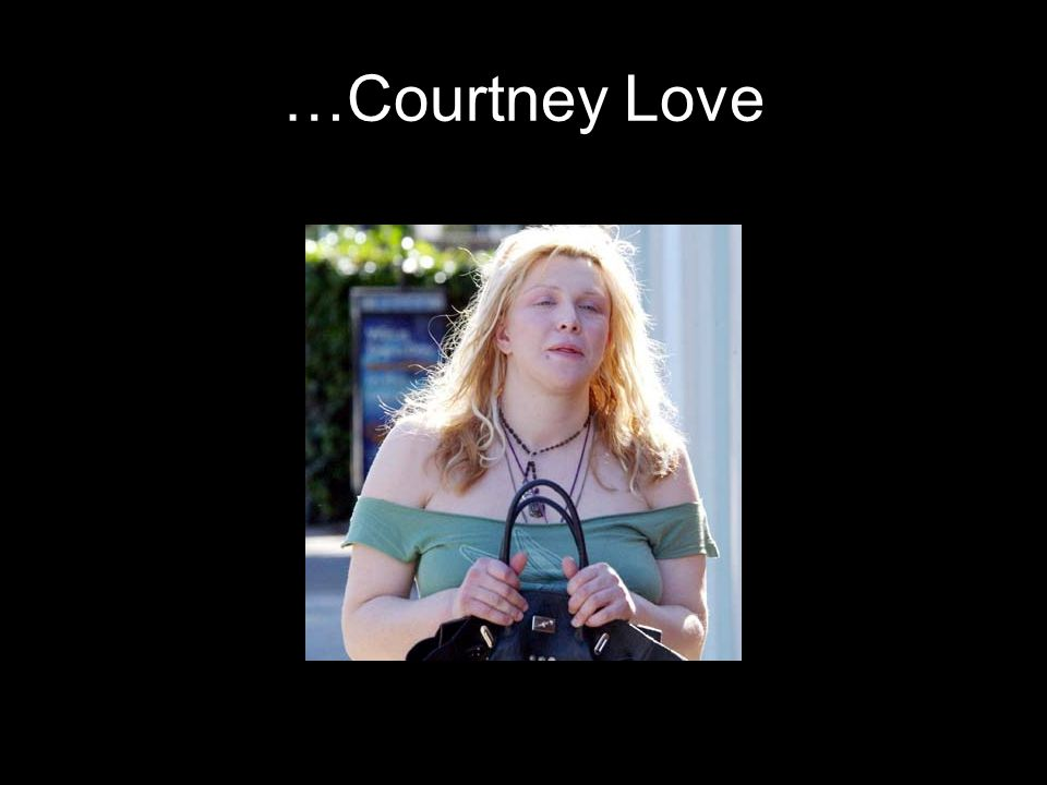 …Courtney Love