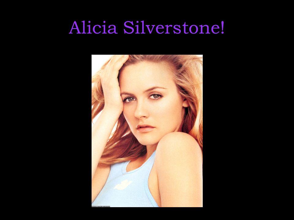 Alicia Silverstone!