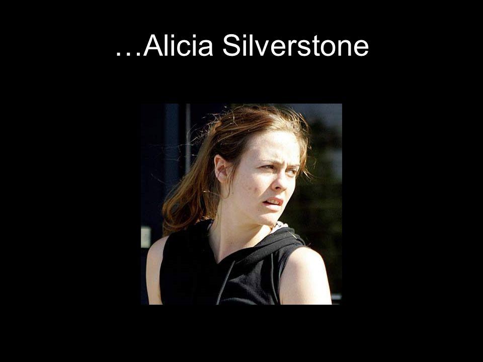 …Alicia Silverstone
