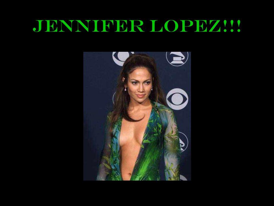 Jennifer Lopez!!!