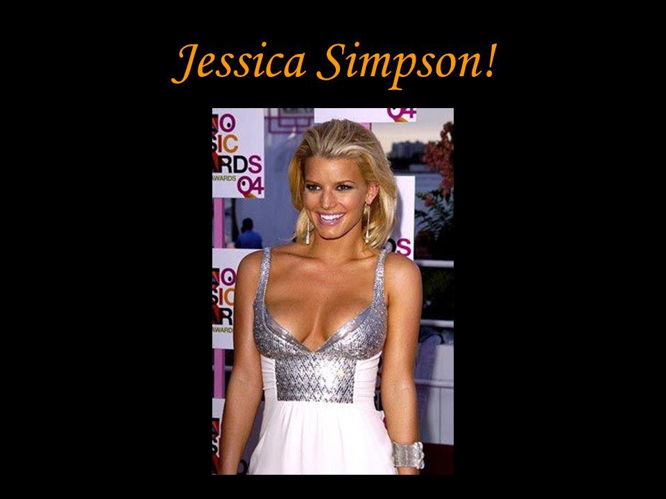 Jessica Simpson!