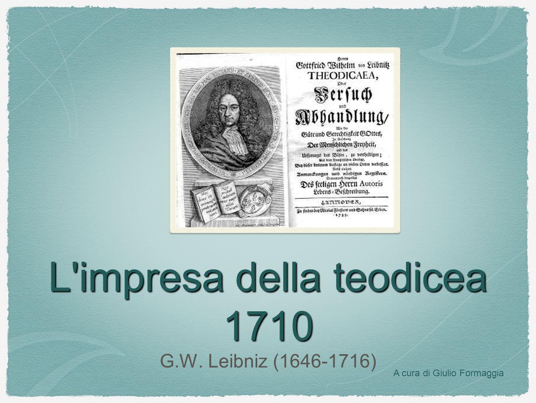 L'impresa della teodicea 1710 G.W. Leibniz (1646-1716) A cura di Giulio Formaggia