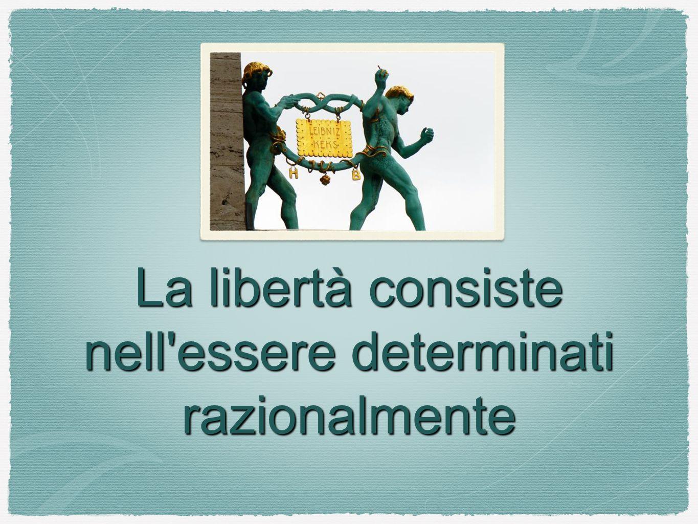La libertà consiste nell'essere determinati razionalmente