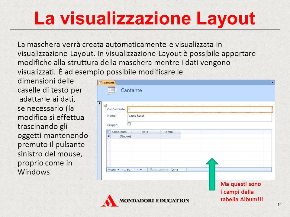 10 La visualizzazione Layout La maschera verrà creata automaticamente e visualizzata in visualizzazione Layout.