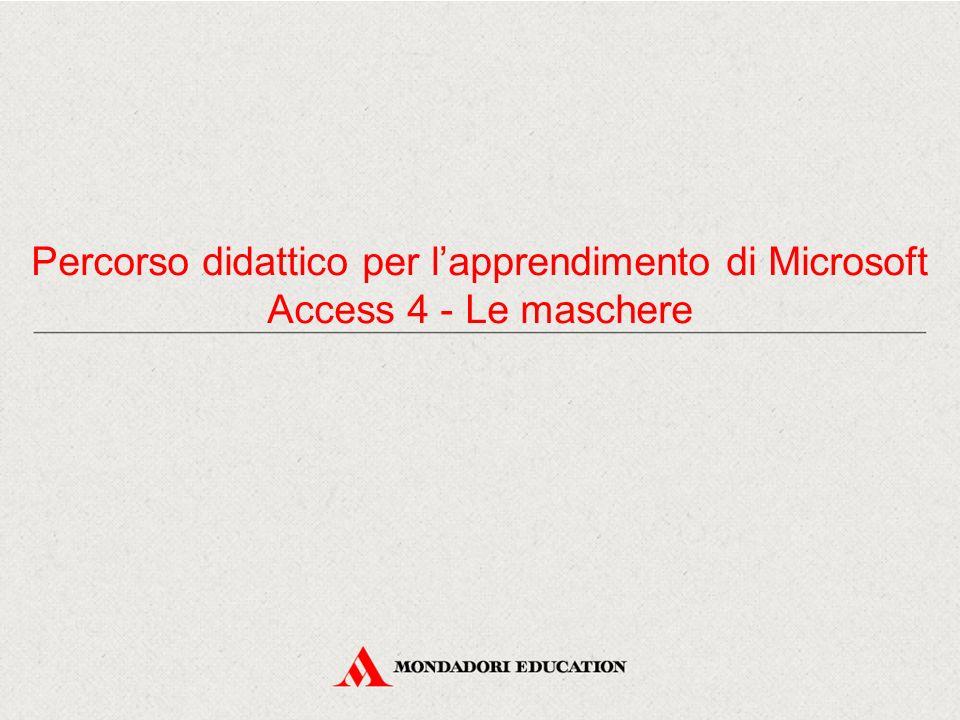 Percorso didattico per l'apprendimento di Microsoft Access 4 - Le maschere