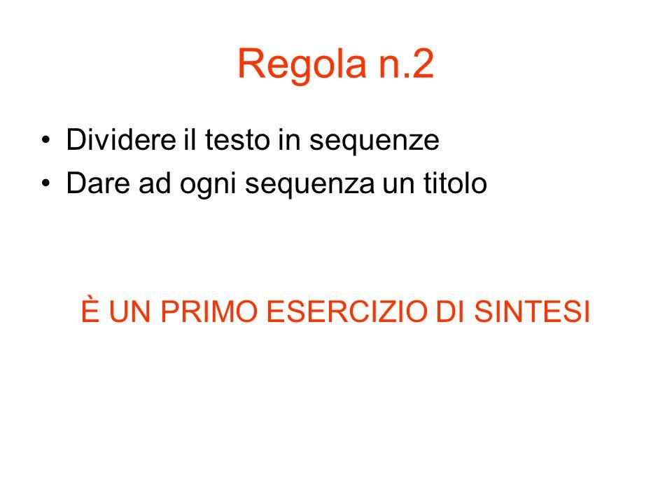 Regola n.2 Dividere il testo in sequenze Dare ad ogni sequenza un titolo È UN PRIMO ESERCIZIO DI SINTESI