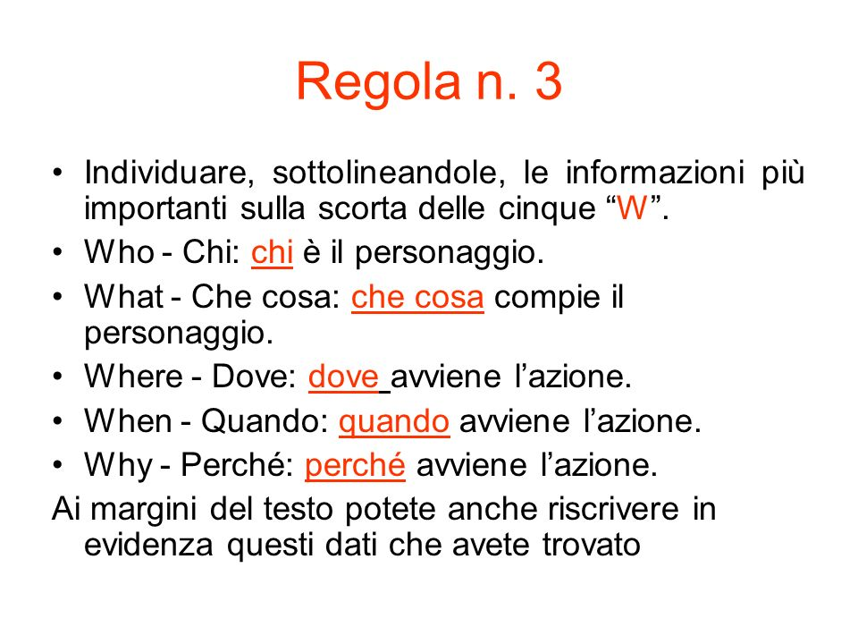 """Regola n. 3 Individuare, sottolineandole, le informazioni più importanti sulla scorta delle cinque """"W"""". Who - Chi: chi è il personaggio. What - Che co"""