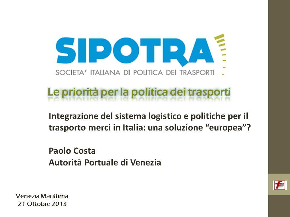 Venezia Marittima 21 Ottobre 2013 Integrazione del sistema logistico e politiche per il trasporto merci in Italia: una soluzione europea .