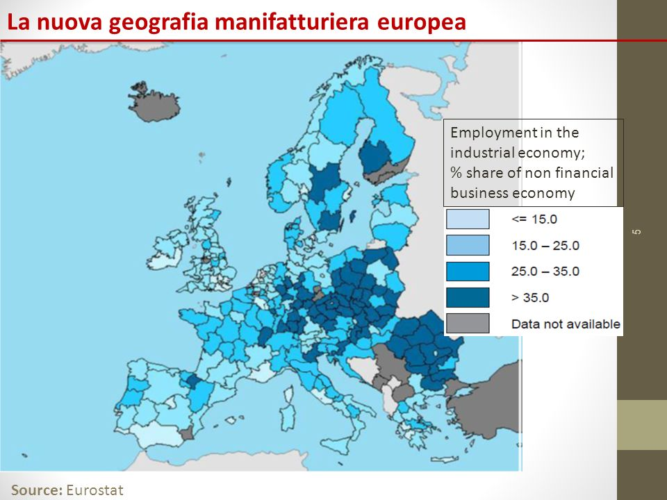 5 La nuova geografia manifatturiera europea Source: Eurostat Employment in the industrial economy; % share of non financial business economy