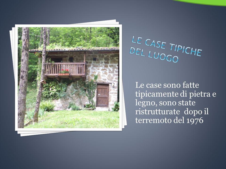 Le case sono fatte tipicamente di pietra e legno, sono state ristrutturate dopo il terremoto del 1976