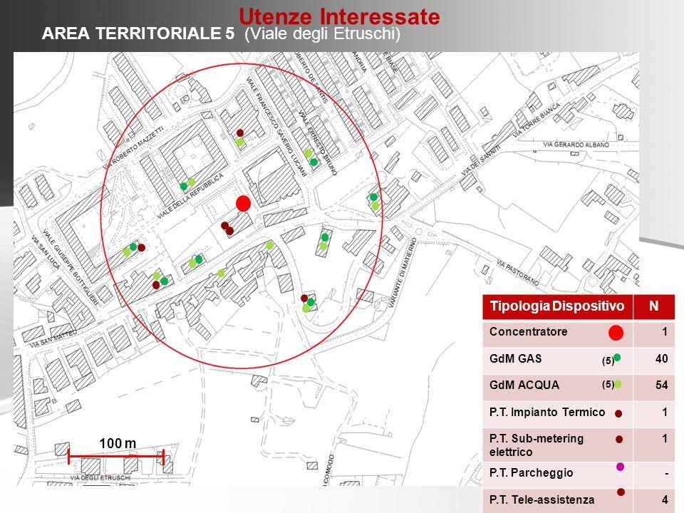 AREA TERRITORIALE 5 (Viale degli Etruschi) Tipologia DispositivoN Concentratore1 GdM GAS40 GdM ACQUA54 P.T. Impianto Termico1 P.T. Sub-metering elettr
