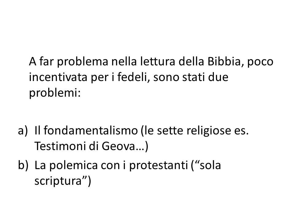 A far problema nella lettura della Bibbia, poco incentivata per i fedeli, sono stati due problemi: a)Il fondamentalismo (le sette religiose es. Testim