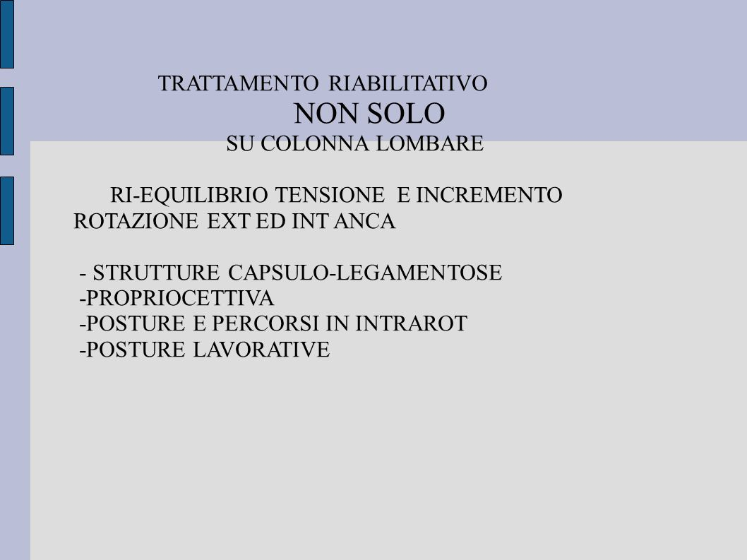 TRATTAMENTO RIABILITATIVO NON SOLO SU COLONNA LOMBARE RI-EQUILIBRIO TENSIONE E INCREMENTO ROTAZIONE EXT ED INT ANCA - STRUTTURE CAPSULO-LEGAMENTOSE -P