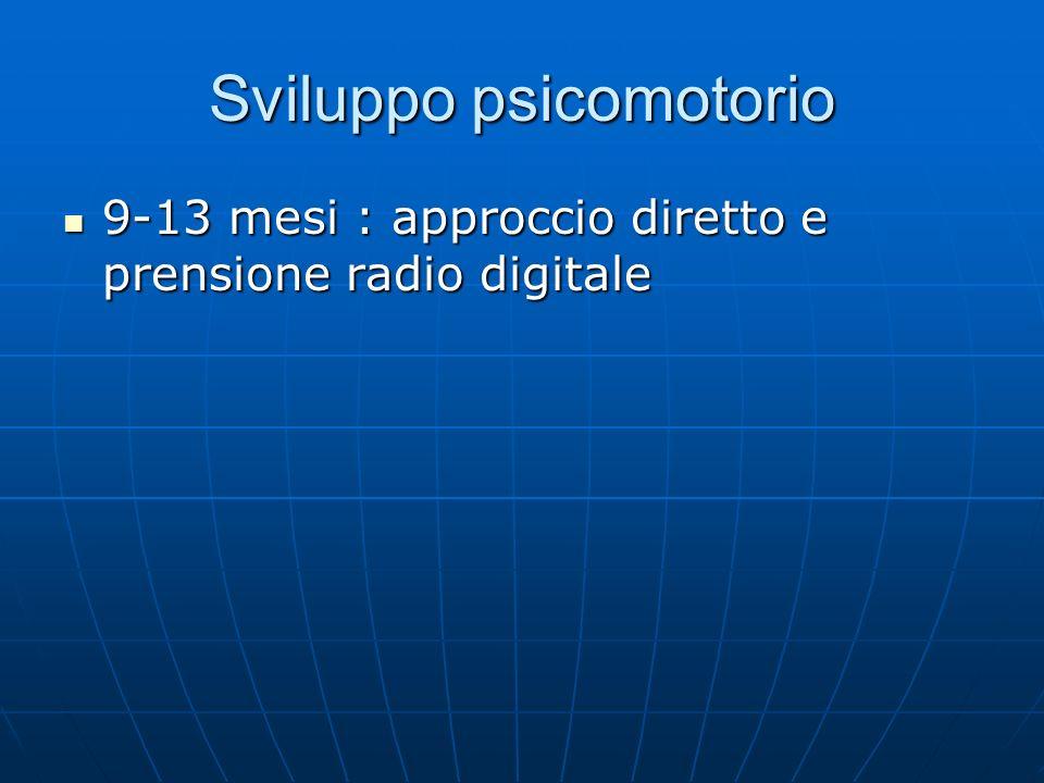 Sviluppo psicomotorio 9-13 mesi : approccio diretto e prensione radio digitale 9-13 mesi : approccio diretto e prensione radio digitale
