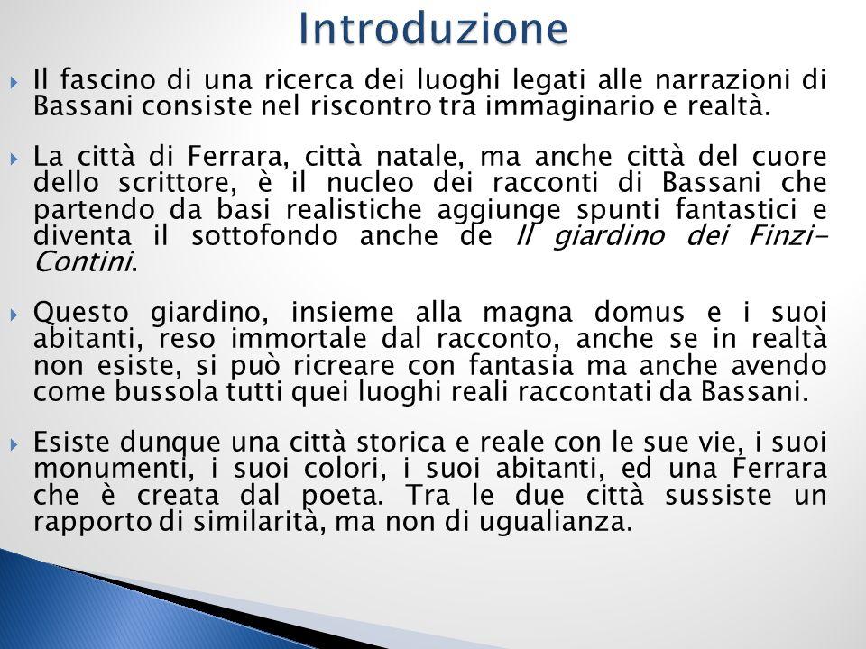  Il fascino di una ricerca dei luoghi legati alle narrazioni di Bassani consiste nel riscontro tra immaginario e realtà.