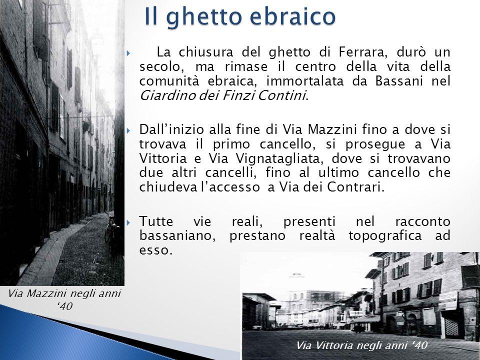  L'edificio delle sinagoghe, in Via Mazzini n.95, dentro il ghetto ebraico, ospita la scuola italiana, dove il protagonista, da bambino, incontrava la famiglia dei Finzi-Contini, almeno una volta all'anno, in occasione di festeggiamenti ebraici.