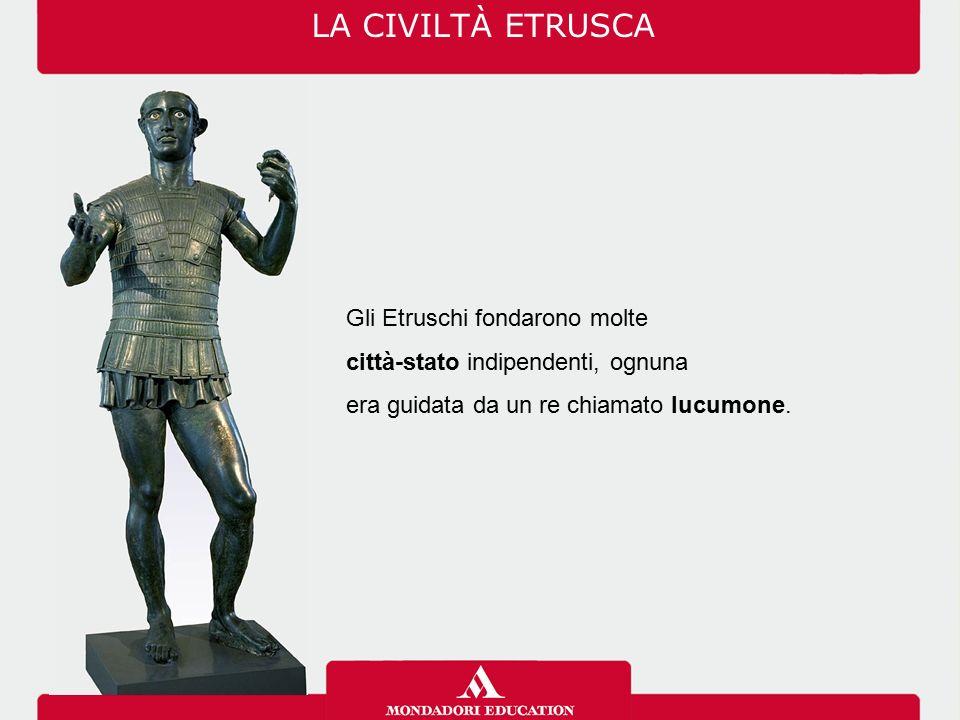 Gli Etruschi fondarono molte città-stato indipendenti, ognuna era guidata da un re chiamato lucumone. LA CIVILTÀ ETRUSCA