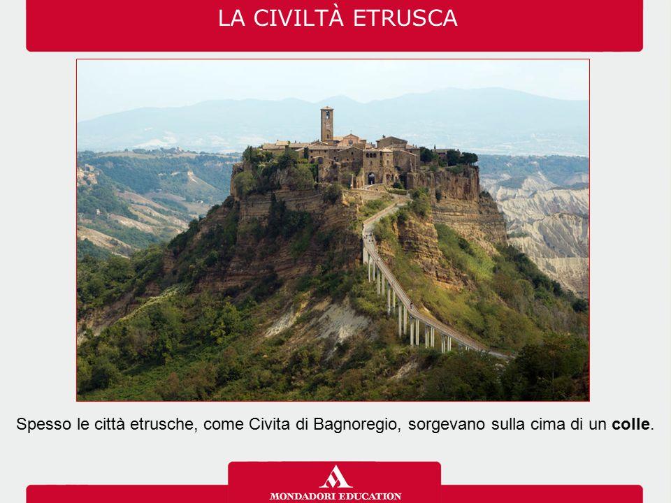 Spesso le città etrusche, come Civita di Bagnoregio, sorgevano sulla cima di un colle.