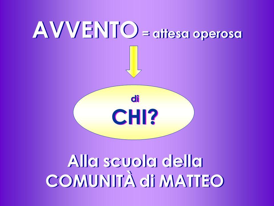 AVVENTO = attesa operosa di CHI? Alla scuola della COMUNITÀ di MATTEO