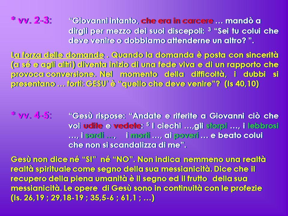 """* vv. 2-3: """"Giovanni intanto, che era in carcere … mandò a dirgli per mezzo dei suoi discepoli: 3 """"Sei tu colui che deve venire o dobbiamo attenderne"""