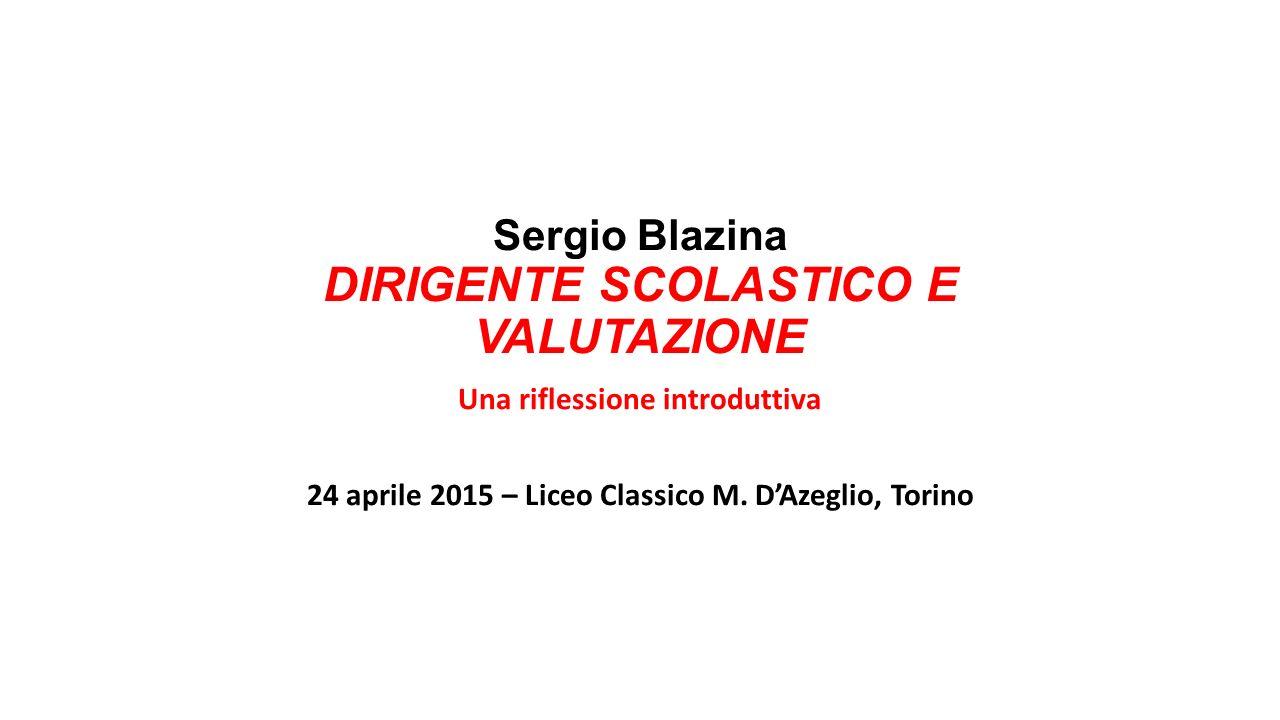 Sergio Blazina DIRIGENTE SCOLASTICO E VALUTAZIONE Una riflessione introduttiva 24 aprile 2015 – Liceo Classico M.