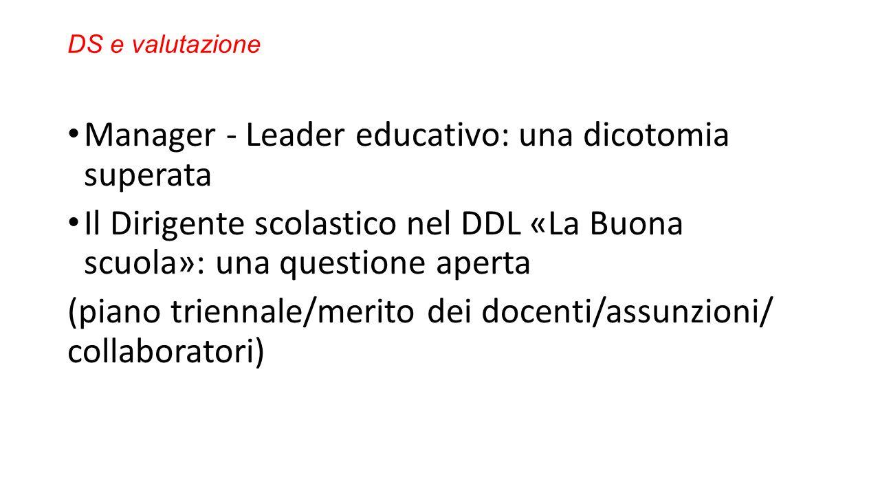 DS e valutazione Manager - Leader educativo: una dicotomia superata Il Dirigente scolastico nel DDL «La Buona scuola»: una questione aperta (piano triennale/merito dei docenti/assunzioni/ collaboratori)