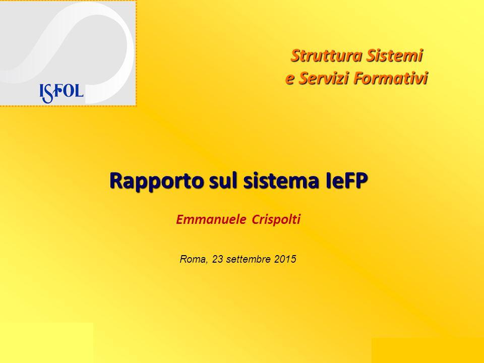 Emmanuele Crispolti Struttura Sistemi e Servizi Formativi Rapporto sul sistema IeFP Emmanuele Crispolti Roma, 23 settembre 2015