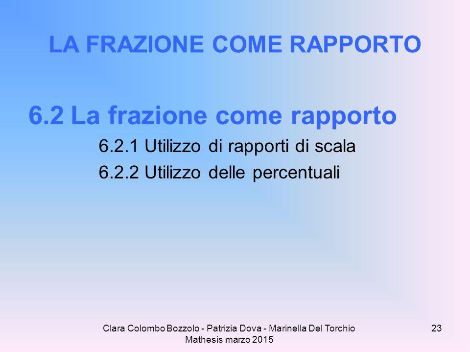 Clara Colombo Bozzolo - Patrizia Dova - Marinella Del Torchio Mathesis marzo 2015 LA FRAZIONE COME RAPPORTO 6.2 La frazione come rapporto 6.2.1 Utiliz
