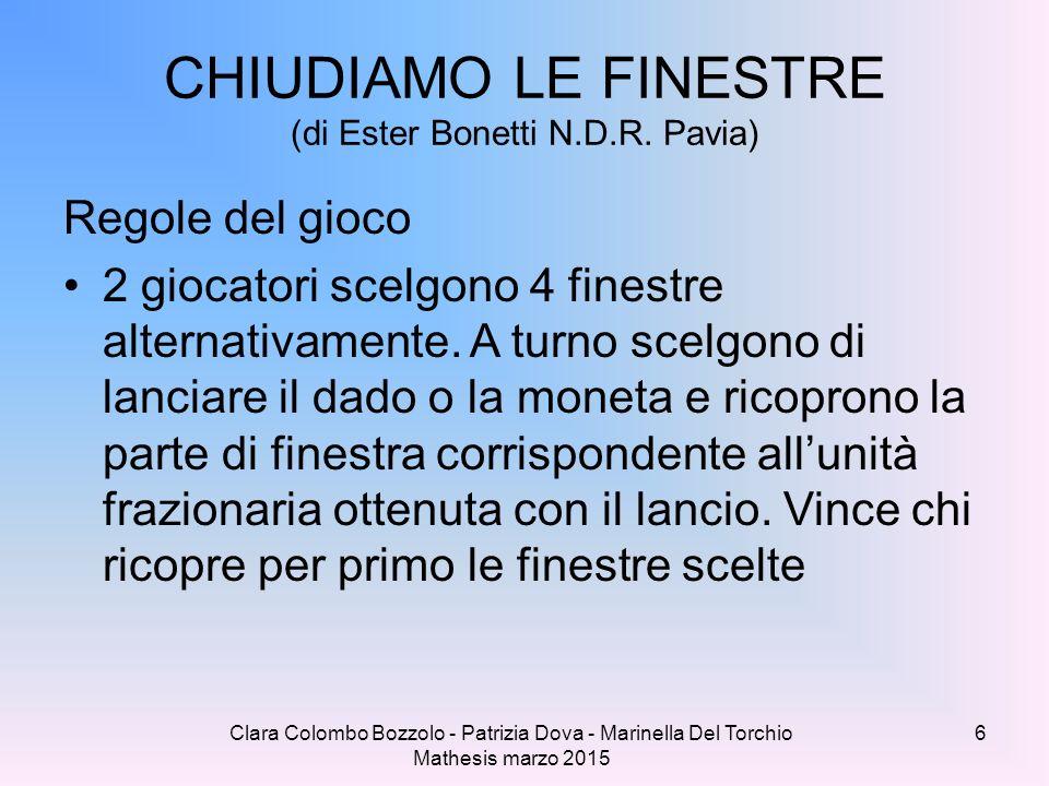 CHIUDIAMO LE FINESTRE (di Ester Bonetti N.D.R. Pavia) Regole del gioco 2 giocatori scelgono 4 finestre alternativamente. A turno scelgono di lanciare