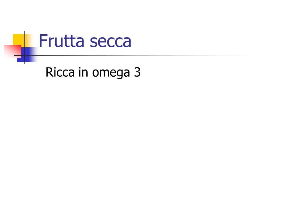 Frutta secca Ricca in omega 3