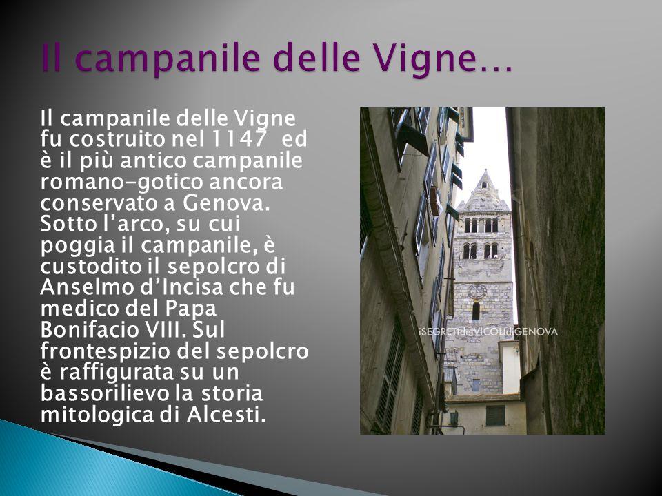 Il campanile delle Vigne fu costruito nel 1147 ed è il più antico campanile romano-gotico ancora conservato a Genova.