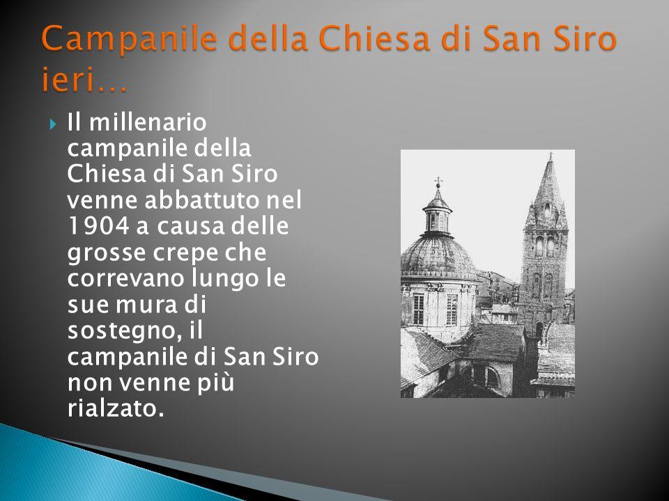  Il millenario campanile della Chiesa di San Siro venne abbattuto nel 1904 a causa delle grosse crepe che correvano lungo le sue mura di sostegno, il campanile di San Siro non venne più rialzato.