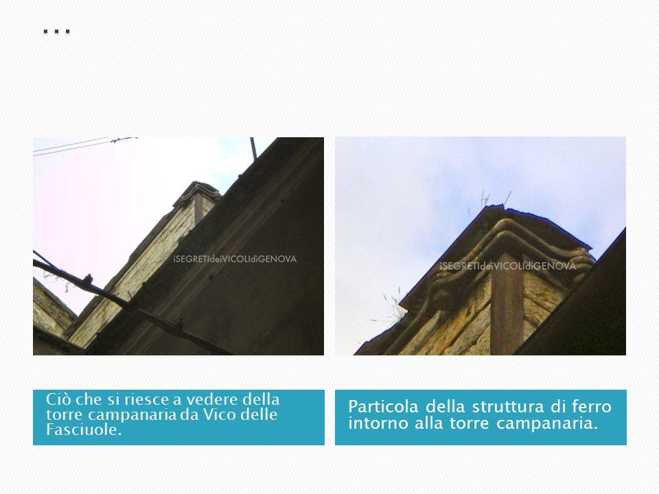  Rimane in piedi solo la parte più bassa di quella che fu una delle più antiche ed ammirate torri campanarie della Superba, saldamente imbragata con una struttura di ferro alle mura perimetrali della Chiesa di San Siro.