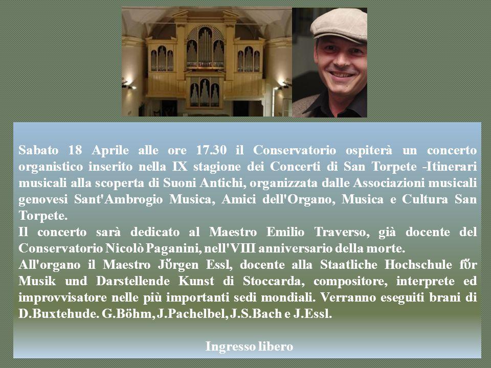 Sabato 18 Aprile alle ore 17.30 il Conservatorio ospiterà un concerto organistico inserito nella IX stagione dei Concerti di San Torpete -Itinerari musicali alla scoperta di Suoni Antichi, organizzata dalle Associazioni musicali genovesi Sant Ambrogio Musica, Amici dell Organo, Musica e Cultura San Torpete.
