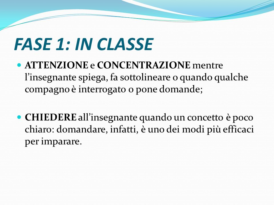 FASE 1: IN CLASSE ATTENZIONE e CONCENTRAZIONE mentre l'insegnante spiega, fa sottolineare o quando qualche compagno è interrogato o pone domande; CHIE