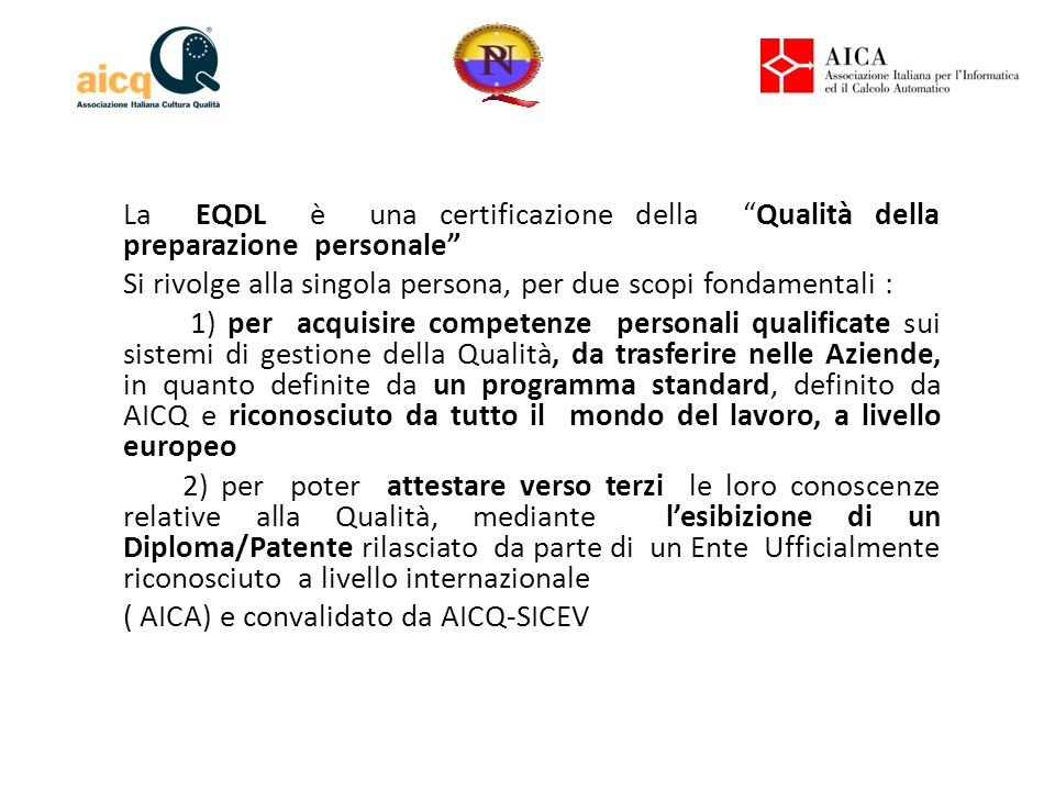 """La EQDL è una certificazione della """"Qualità della preparazione personale"""" Si rivolge alla singola persona, per due scopi fondamentali : 1) per acquisi"""