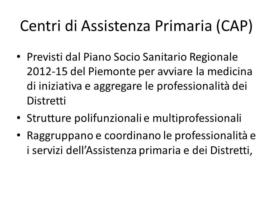 Centri di Assistenza Primaria (CAP) Previsti dal Piano Socio Sanitario Regionale 2012-15 del Piemonte per avviare la medicina di iniziativa e aggregar