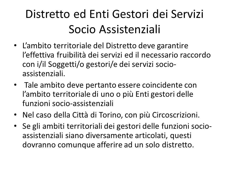 Distretto ed Enti Gestori dei Servizi Socio Assistenziali L'ambito territoriale del Distretto deve garantire l'effettiva fruibilità dei servizi ed il