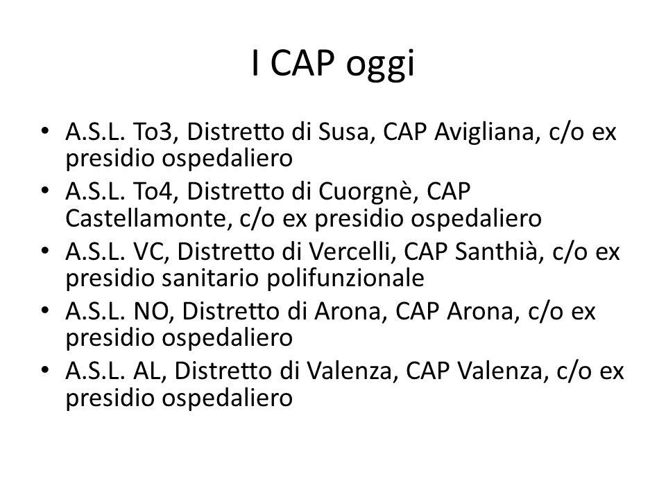 I CAP oggi A.S.L. To3, Distretto di Susa, CAP Avigliana, c/o ex presidio ospedaliero A.S.L. To4, Distretto di Cuorgnè, CAP Castellamonte, c/o ex presi
